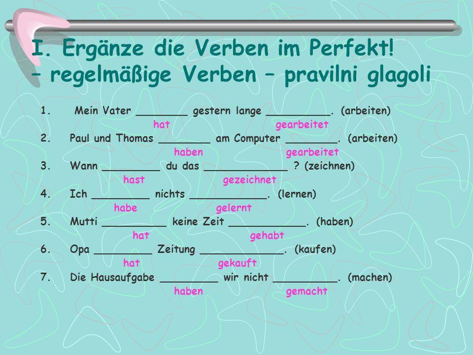 I. Ergänze die Verben im Perfekt