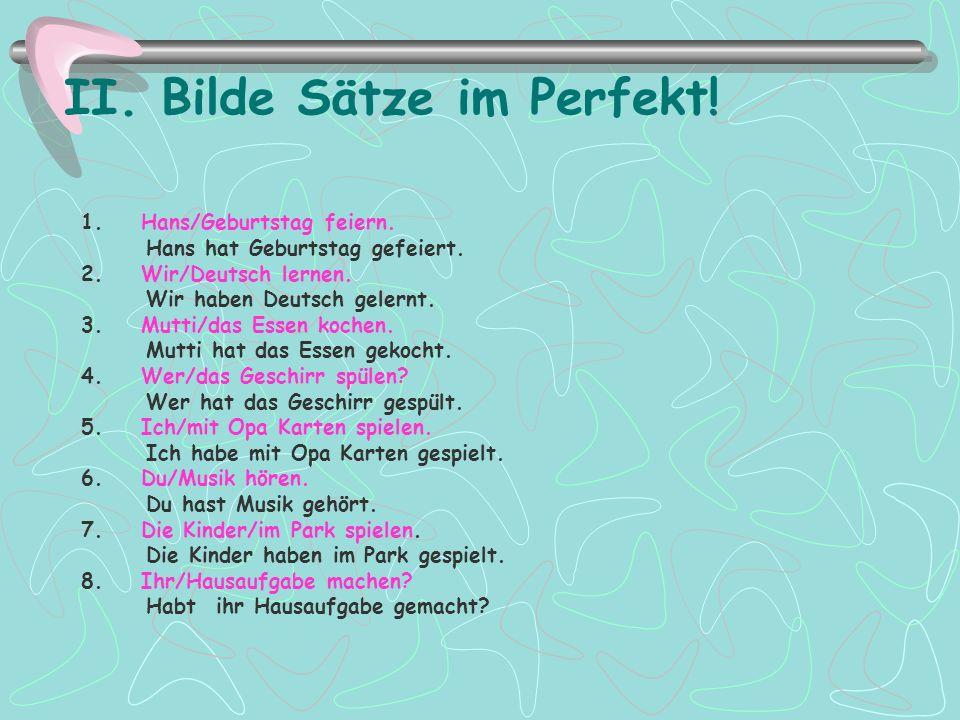 II. Bilde Sätze im Perfekt!