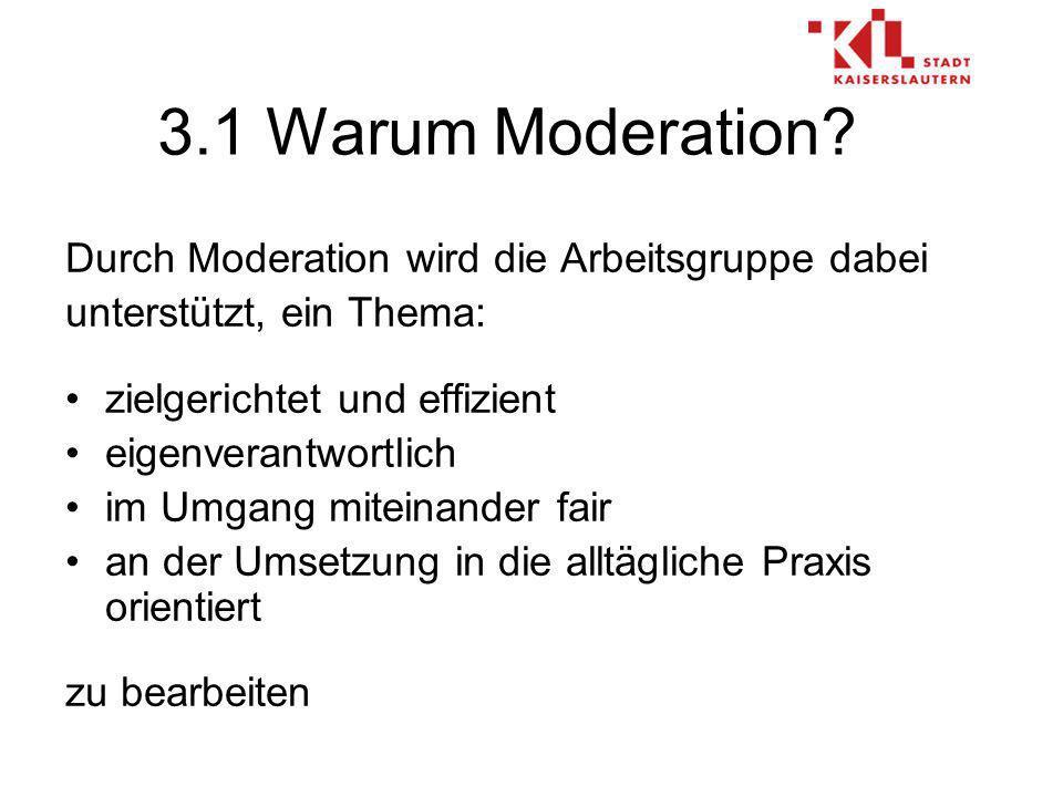 3.1 Warum Moderation Durch Moderation wird die Arbeitsgruppe dabei