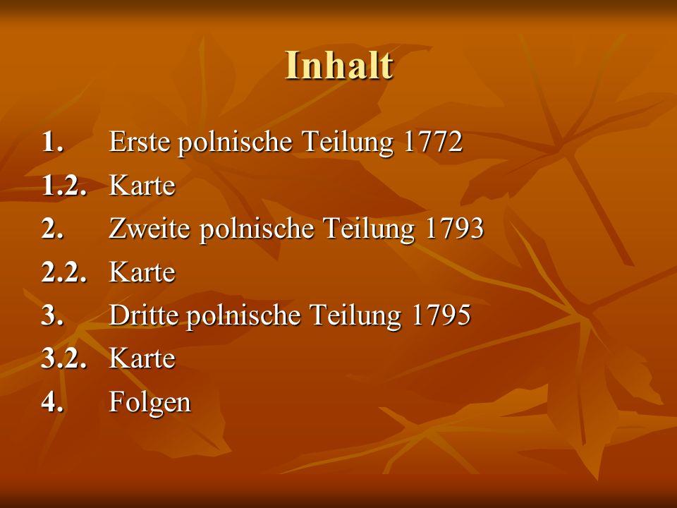 Inhalt 1. Erste polnische Teilung 1772 1.2. Karte