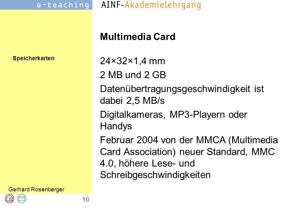 Multimedia Card 24×32×1,4 mm. 2 MB und 2 GB. Datenübertragungsgeschwindigkeit ist dabei 2,5 MB/s.