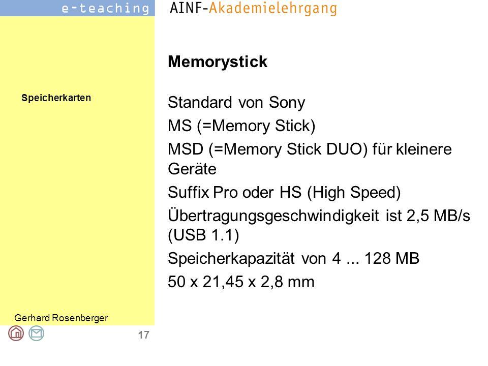 Memorystick Standard von Sony. MS (=Memory Stick) MSD (=Memory Stick DUO) für kleinere Geräte. Suffix Pro oder HS (High Speed)