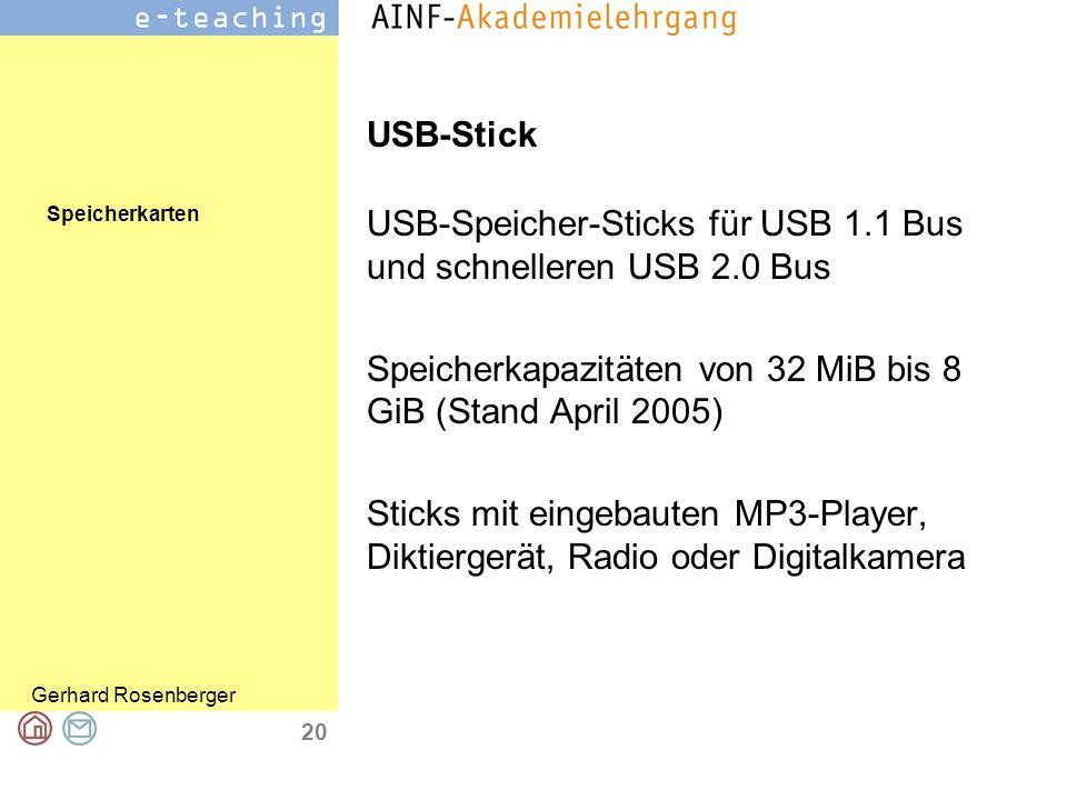 USB-Stick USB-Speicher-Sticks für USB 1.1 Bus und schnelleren USB 2.0 Bus. Speicherkapazitäten von 32 MiB bis 8 GiB (Stand April 2005)