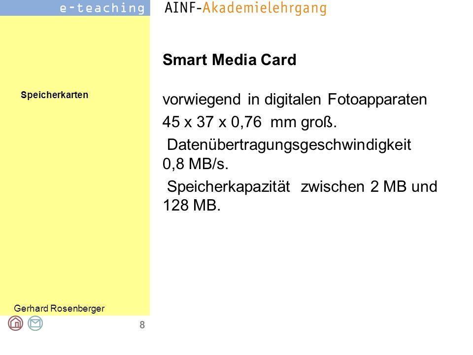 Smart Media Card vorwiegend in digitalen Fotoapparaten. 45 x 37 x 0,76 mm groß. Datenübertragungsgeschwindigkeit 0,8 MB/s.