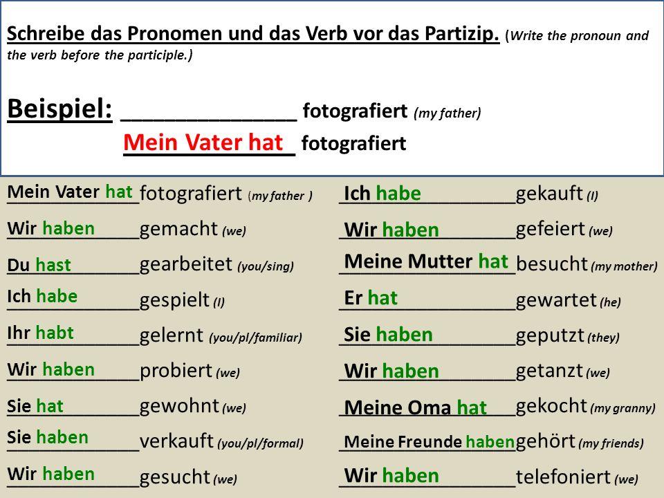 Schreibe das Pronomen und das Verb vor das Partizip