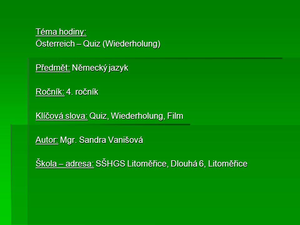 Téma hodiny:Österreich – Quiz (Wiederholung) Předmět: Německý jazyk. Ročník: 4. ročník. Klíčová slova: Quiz, Wiederholung, Film.