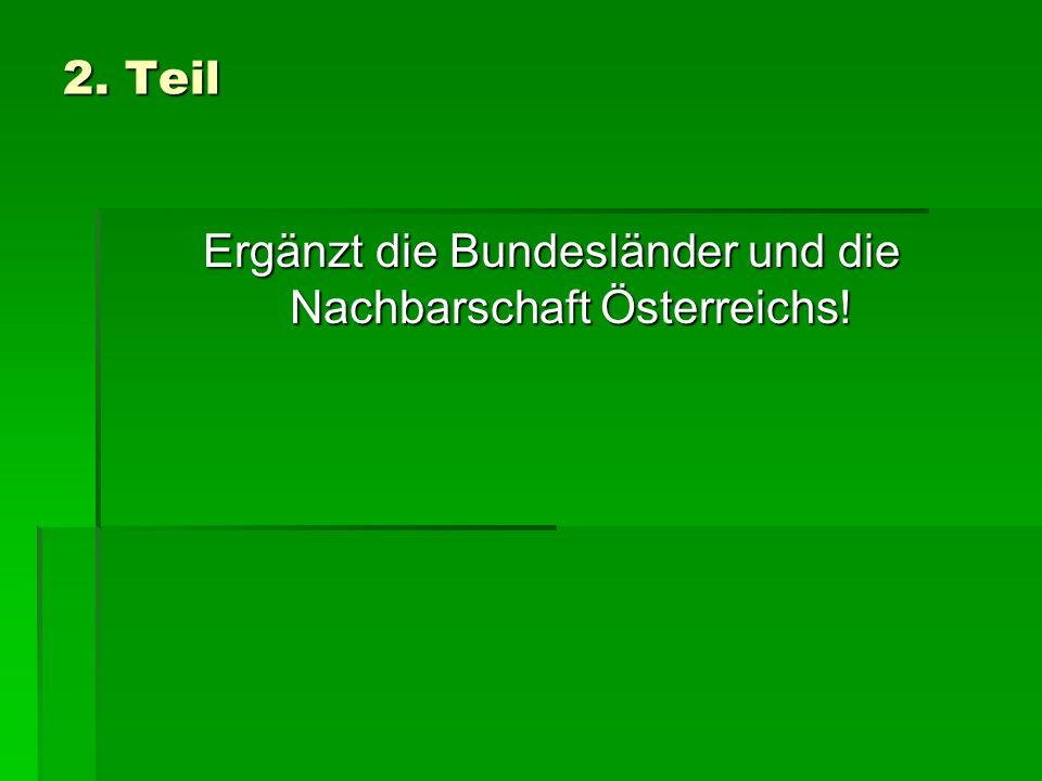 Ergänzt die Bundesländer und die Nachbarschaft Österreichs!