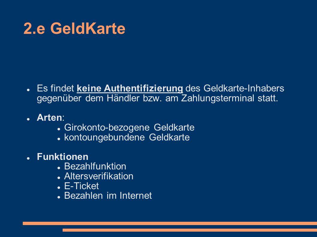 2.e GeldKarte Es findet keine Authentifizierung des Geldkarte-Inhabers gegenüber dem Händler bzw. am Zahlungsterminal statt.