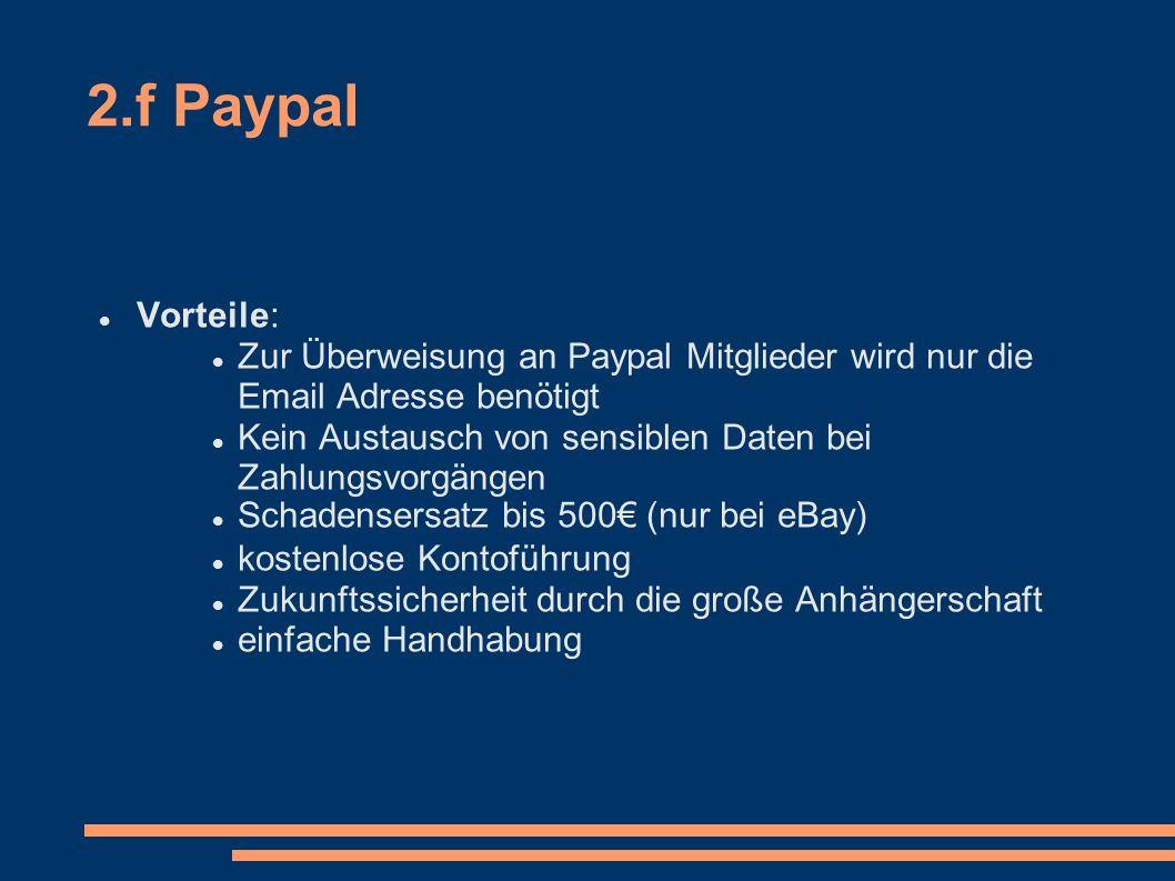 2.f Paypal Vorteile: Zur Überweisung an Paypal Mitglieder wird nur die Email Adresse benötigt.
