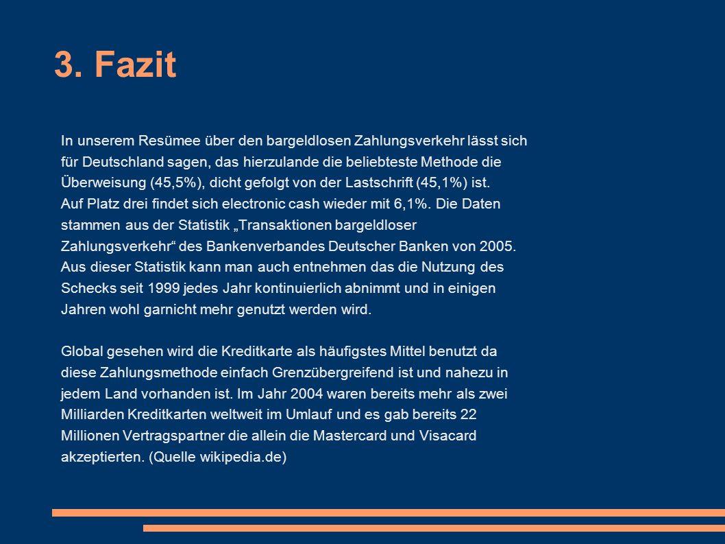 3. Fazit In unserem Resümee über den bargeldlosen Zahlungsverkehr lässt sich. für Deutschland sagen, das hierzulande die beliebteste Methode die.