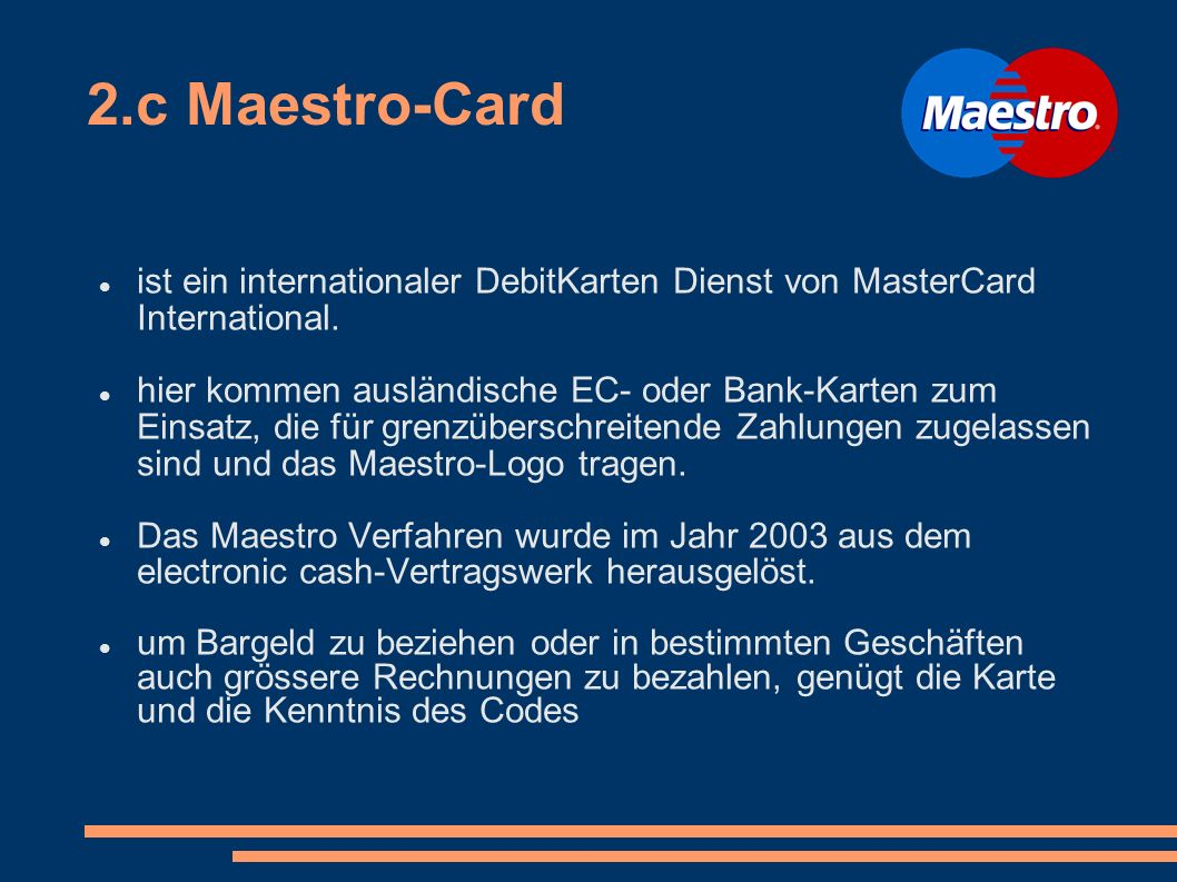 2.c Maestro-Card ist ein internationaler DebitKarten Dienst von MasterCard International.