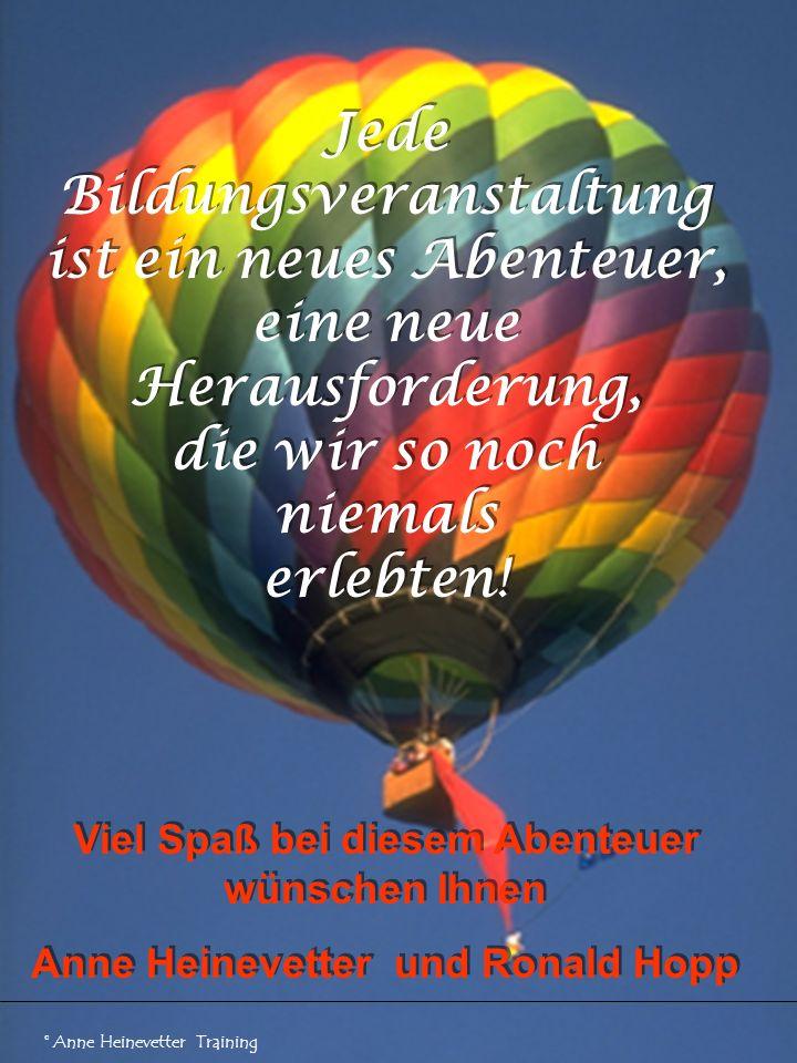 Jede Bildungsveranstaltung ist ein neues Abenteuer, eine neue Herausforderung, die wir so noch niemals erlebten!
