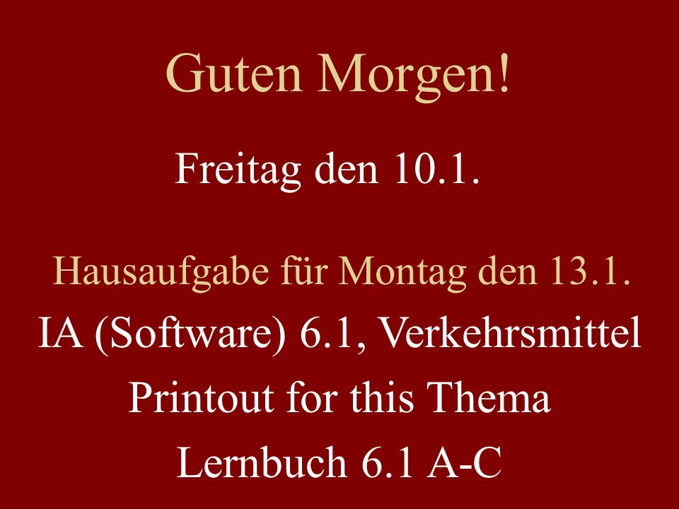Guten Morgen! Freitag den 10.1. IA (Software) 6.1, Verkehrsmittel