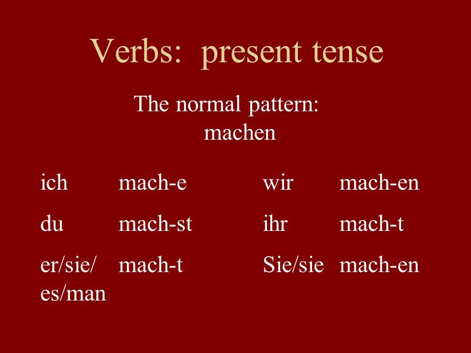 Verbs: present tense The normal pattern: machen ich mach-e wir mach-en
