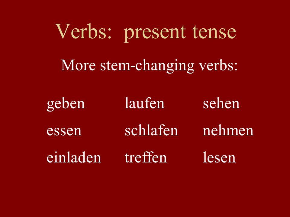 Verbs: present tense More stem-changing verbs: geben laufen sehen