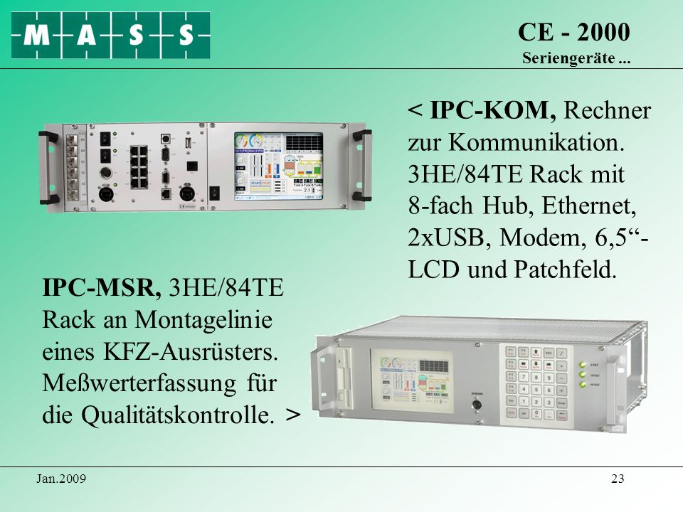 CE - 2000 Seriengeräte ... < IPC-KOM, Rechner zur Kommunikation. 3HE/84TE Rack mit 8-fach Hub, Ethernet, 2xUSB, Modem, 6,5 - LCD und Patchfeld.