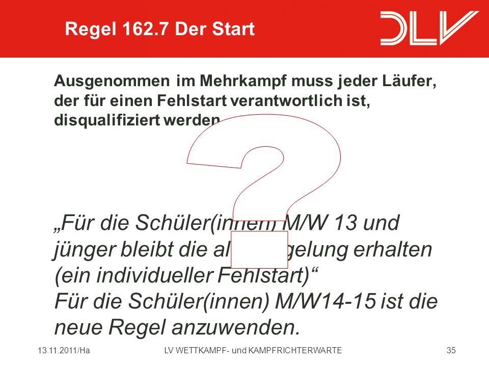 Regel 162.7 Der Start Ausgenommen im Mehrkampf muss jeder Läufer, der für einen Fehlstart verantwortlich ist, disqualifiziert werden.