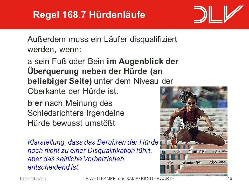 Regel 168.7 Hürdenläufe Außerdem muss ein Läufer disqualifiziert werden, wenn: