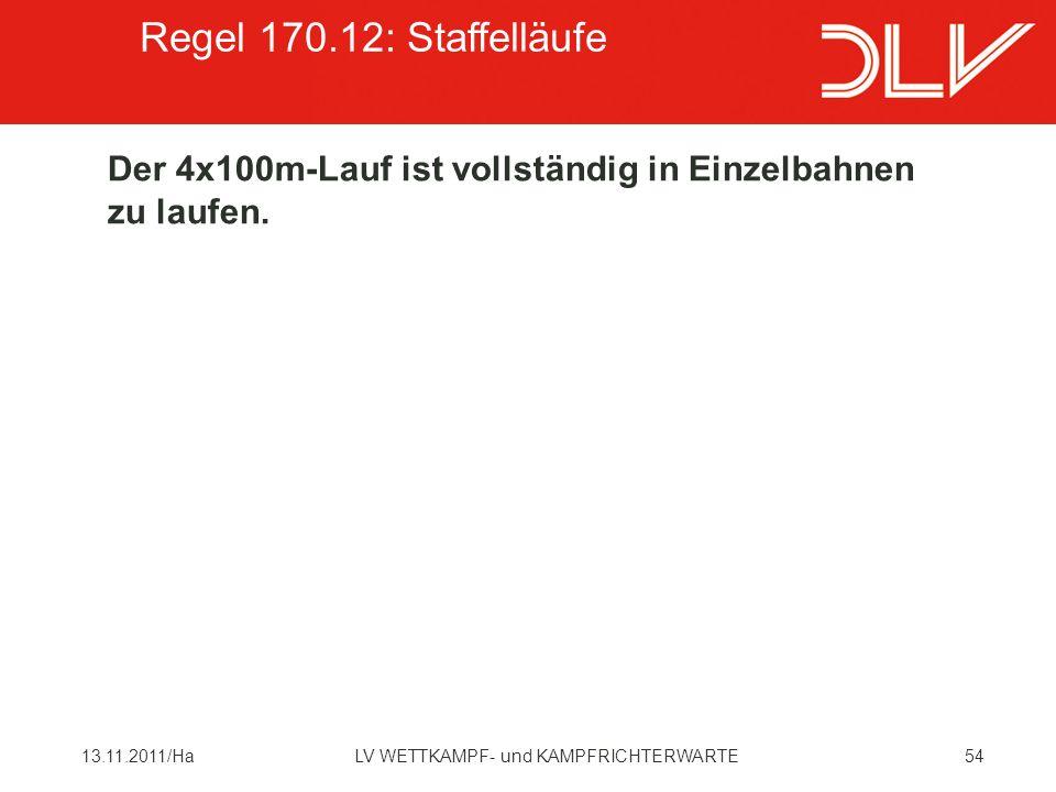 Regel 170.12: Staffelläufe Der 4x100m-Lauf ist vollständig in Einzelbahnen zu laufen. 13.11.2011/Ha.