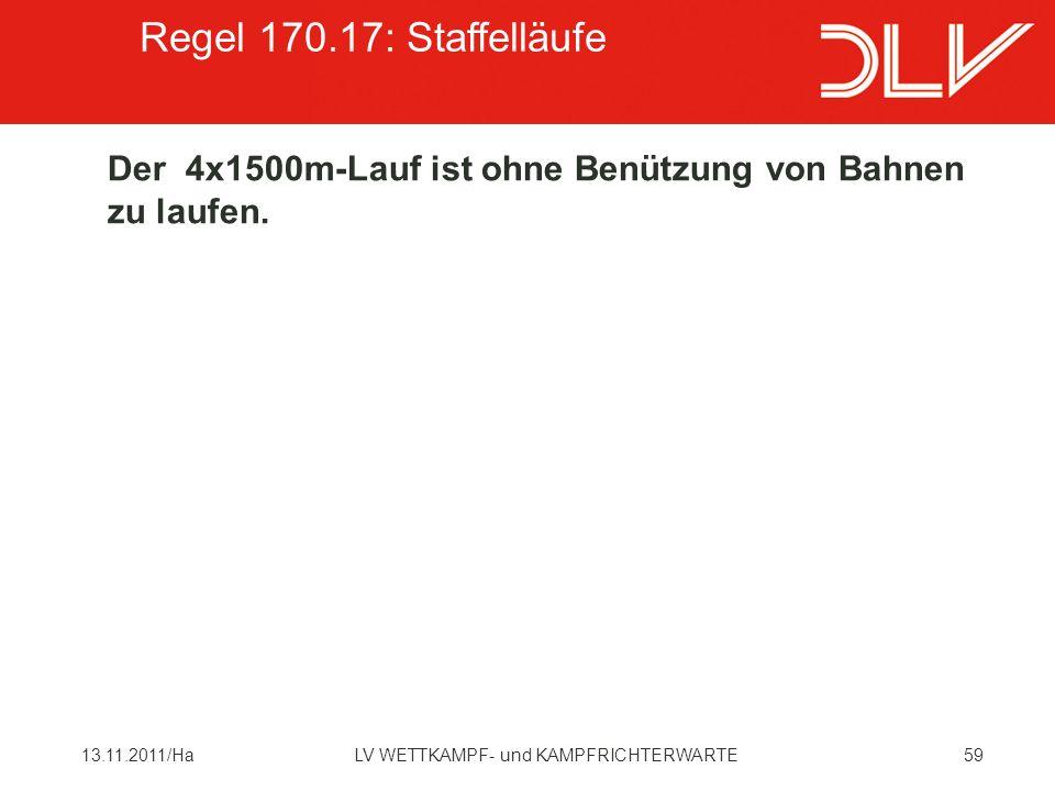Regel 170.17: Staffelläufe Der 4x1500m-Lauf ist ohne Benützung von Bahnen zu laufen. 13.11.2011/Ha.