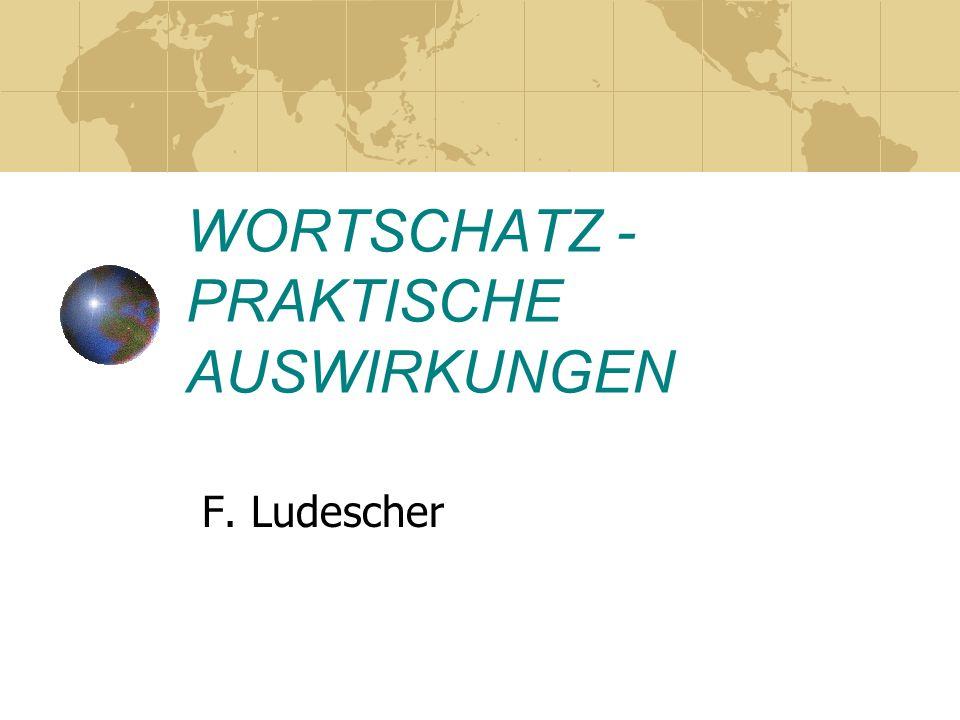 WORTSCHATZ - PRAKTISCHE AUSWIRKUNGEN