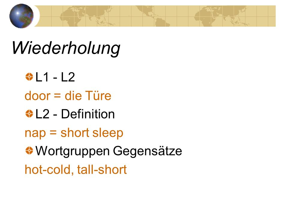 Wiederholung L1 - L2 door = die Türe L2 - Definition nap = short sleep
