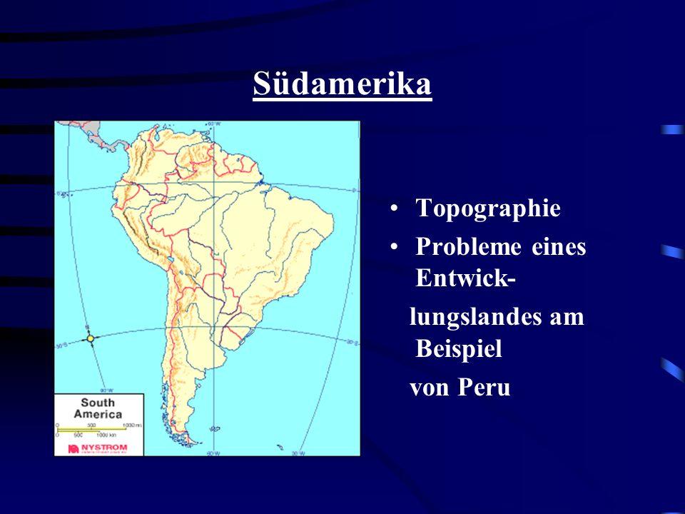 Südamerika Topographie Probleme eines Entwick- lungslandes am Beispiel