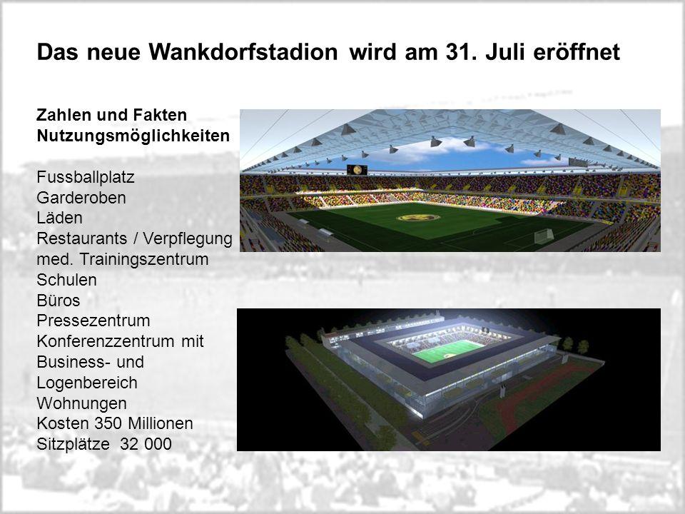 Das neue Wankdorfstadion wird am 31. Juli eröffnet
