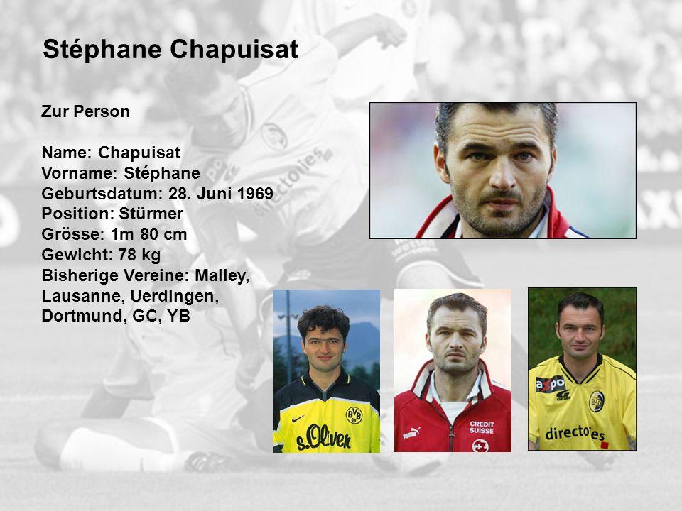 Stéphane Chapuisat Zur Person Name: Chapuisat Vorname: Stéphane