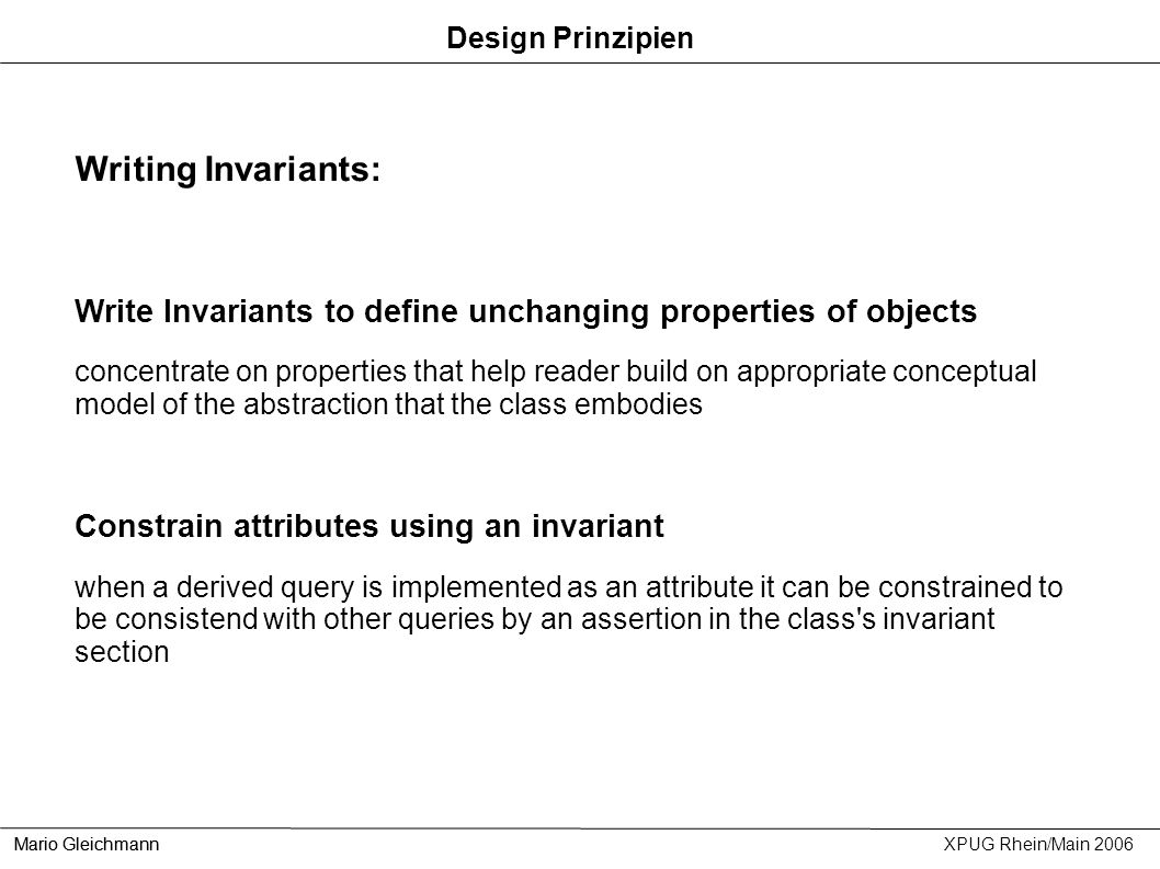 Design Prinzipien Writing Invariants: Write Invariants to define unchanging properties of objects.