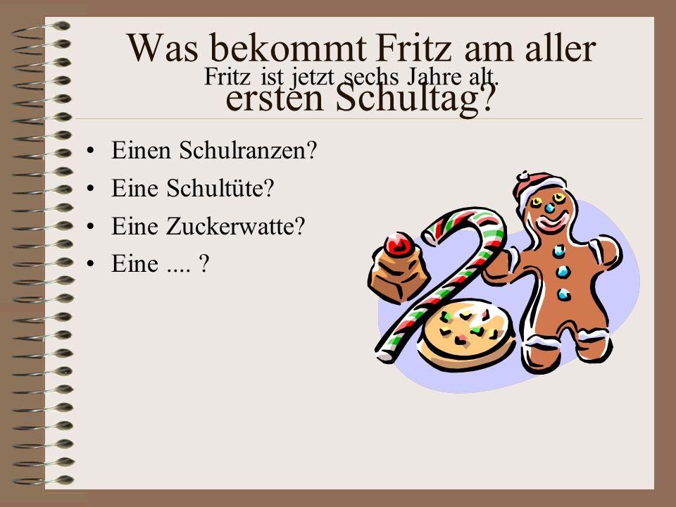 Was bekommt Fritz am aller ersten Schultag