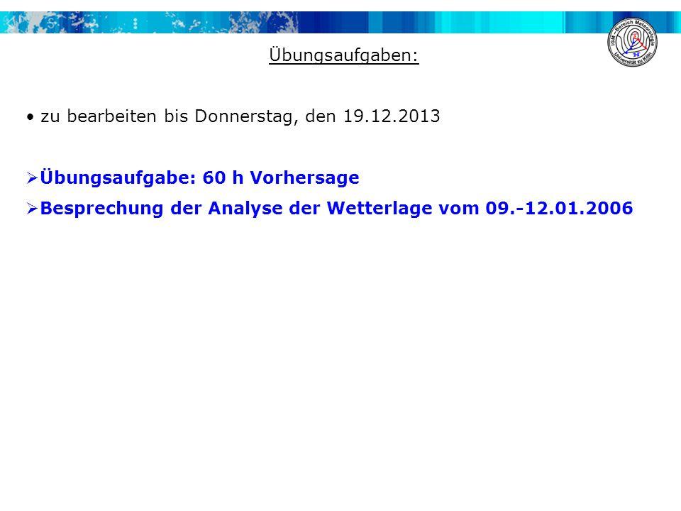 Übungsaufgaben: zu bearbeiten bis Donnerstag, den 19.12.2013. Übungsaufgabe: 60 h Vorhersage.