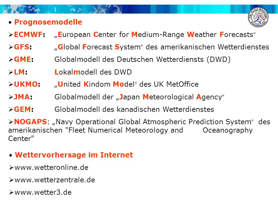 "Prognosemodelle ECMWF: ""European Center for Medium-Range Weather Forecasts GFS: ""Global Forecast System des amerikanischen Wetterdienstes."