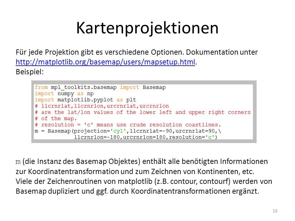 Kartenprojektionen Für jede Projektion gibt es verschiedene Optionen. Dokumentation unter http://matplotlib.org/basemap/users/mapsetup.html.