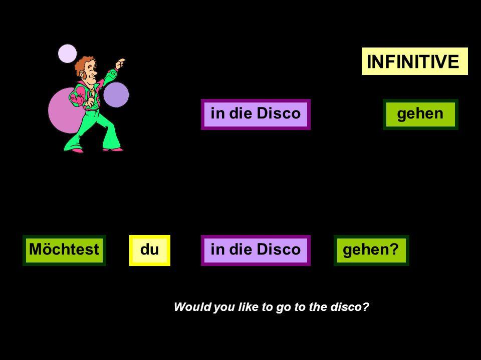 INFINITIVE in die Disco gehen Möchtest du in die Disco gehen