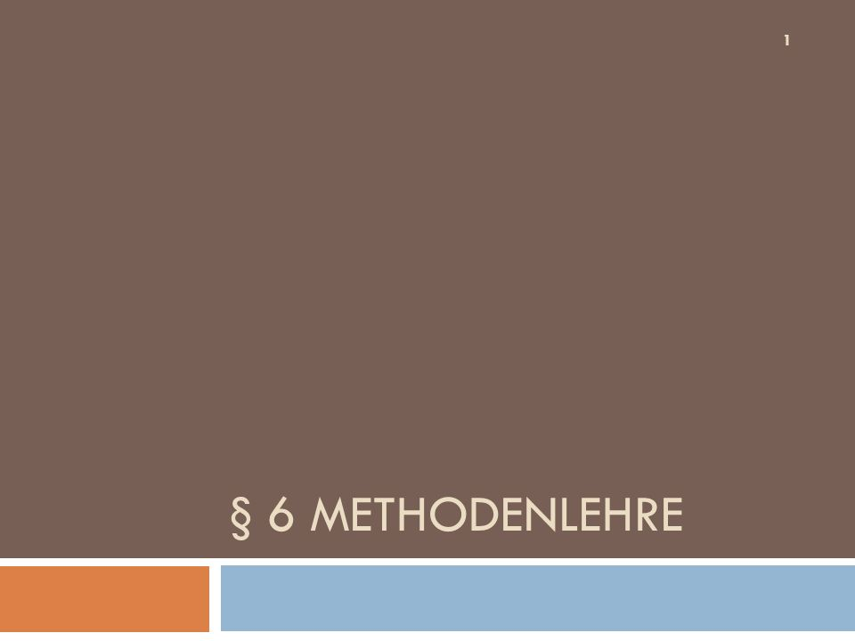 § 6 Methodenlehre