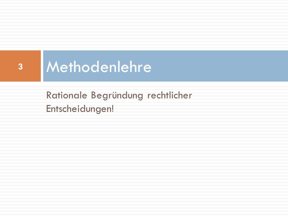 Methodenlehre Rationale Begründung rechtlicher Entscheidungen!