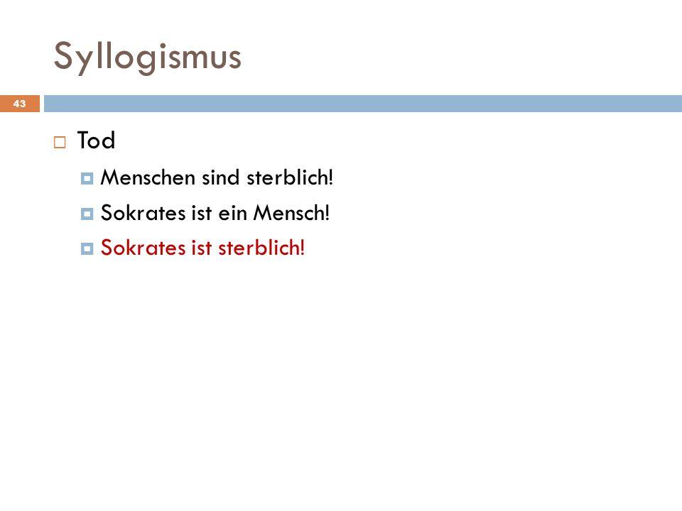 Syllogismus Tod Menschen sind sterblich! Sokrates ist ein Mensch!