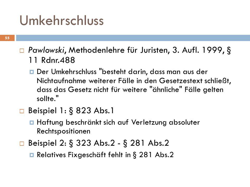 Umkehrschluss Pawlowski, Methodenlehre für Juristen, 3. Aufl. 1999, § 11 Rdnr.488.