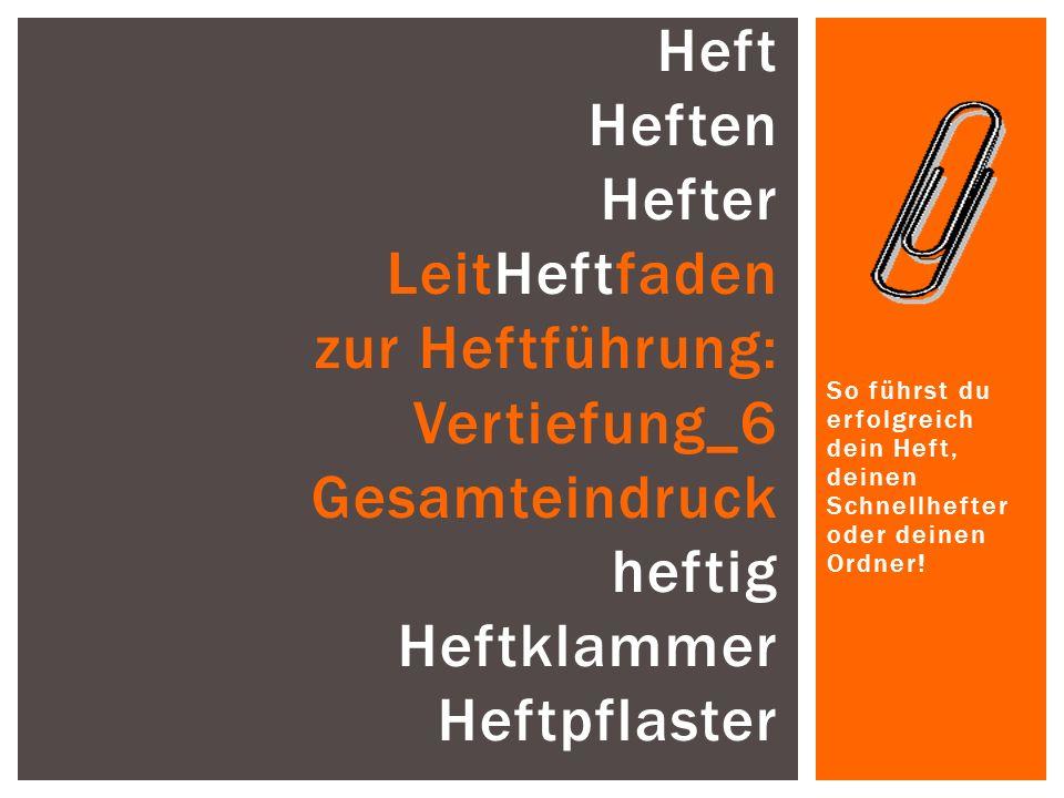 Heft Heften Hefter LeitHeftfaden zur Heftführung: Vertiefung_6 Gesamteindruck heftig Heftklammer Heftpflaster