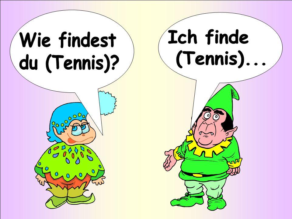 Ich finde (Tennis)... Wie findest du (Tennis)