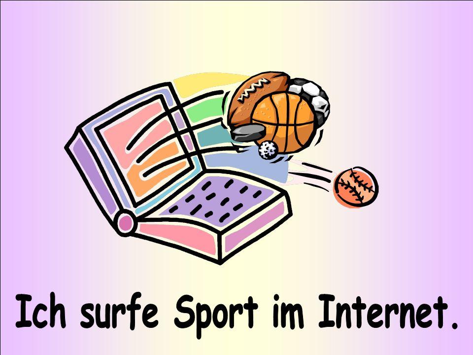 Ich surfe Sport im Internet.
