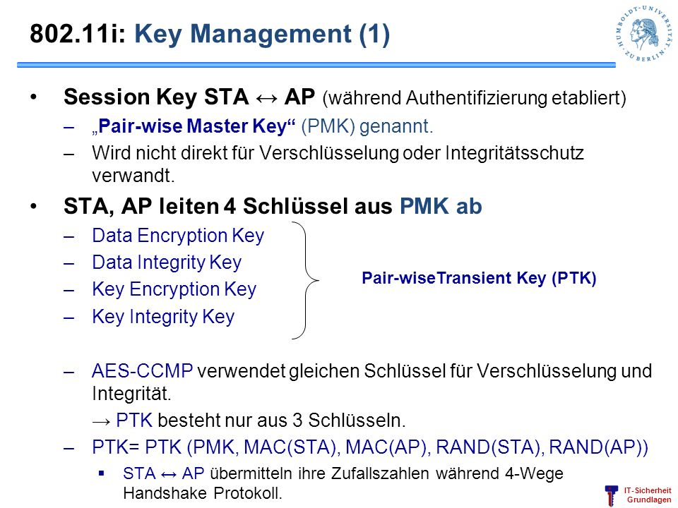 "802.11i: Key Management (1) Session Key STA ↔ AP (während Authentifizierung etabliert) ""Pair-wise Master Key (PMK) genannt."