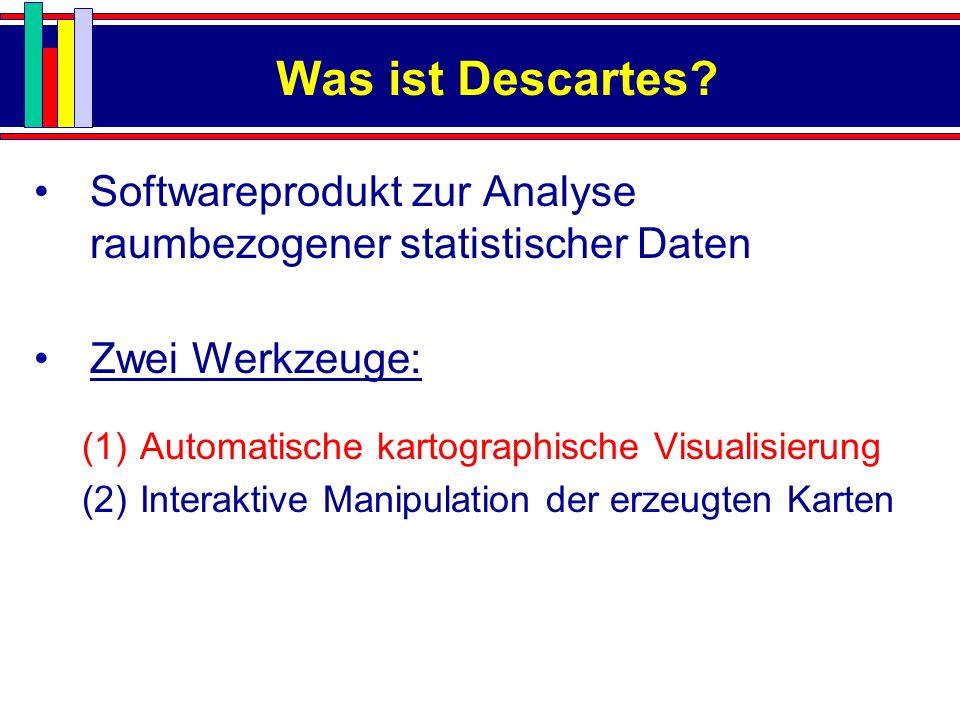 Was ist Descartes Softwareprodukt zur Analyse raumbezogener statistischer Daten. Zwei Werkzeuge: Automatische kartographische Visualisierung.