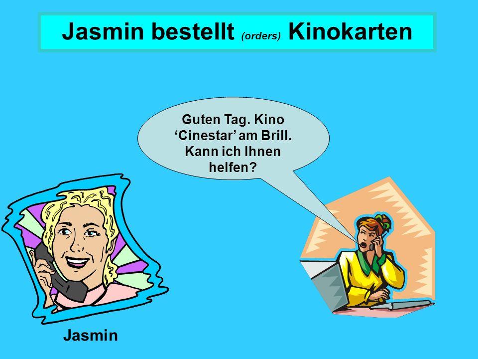 Jasmin bestellt (orders) Kinokarten