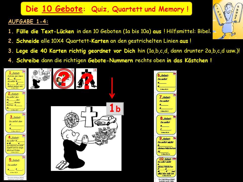 1 b Die 10 Gebote: Quiz, Quartett und Memory ! AUFGABE 1-4: