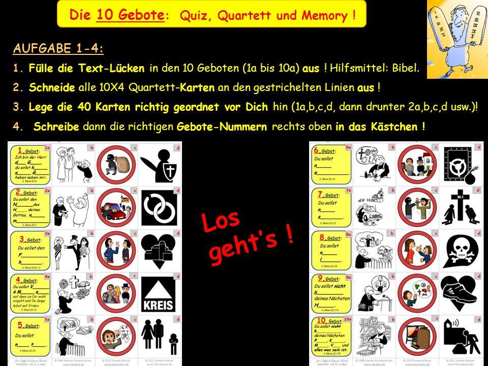 Los geht's ! Die 10 Gebote: Quiz, Quartett und Memory ! AUFGABE 1-4:
