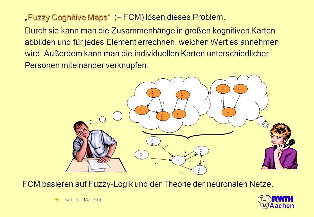 """""""Fuzzy Cognitive Maps (= FCM) lösen dieses Problem."""