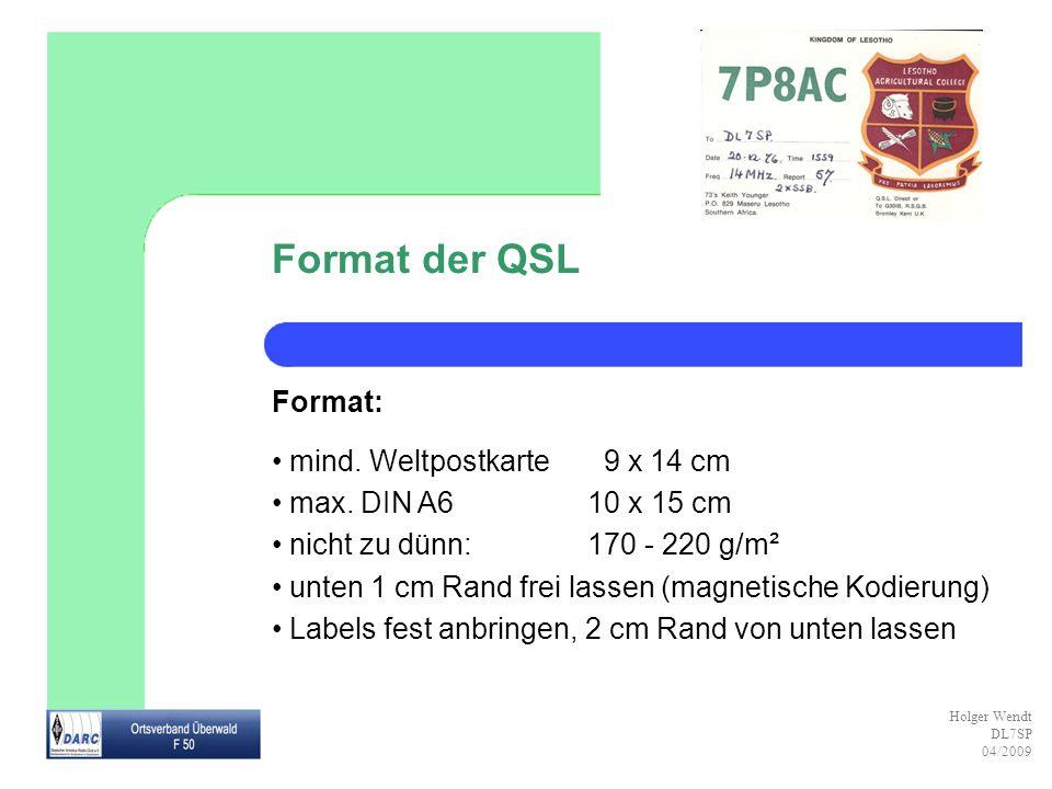Format der QSL Format: mind. Weltpostkarte 9 x 14 cm