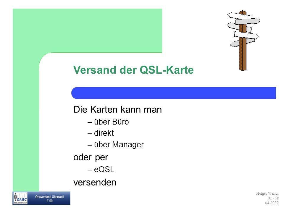 Versand der QSL-Karte Die Karten kann man oder per versenden über Büro